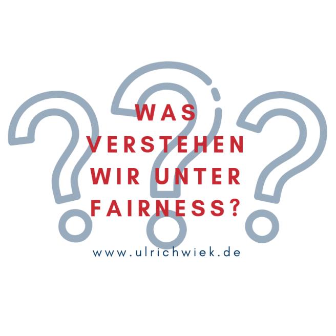 Was wir unter Fairness verstehen